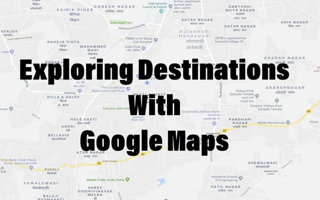 Exploring destinations with Google Maps