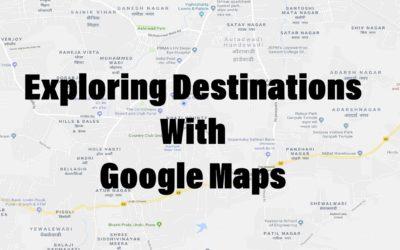 Exploring destinations with Google Maps