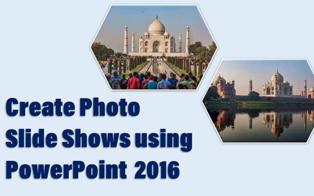 Create Photo Slide Shows using PowerPoint 2016
